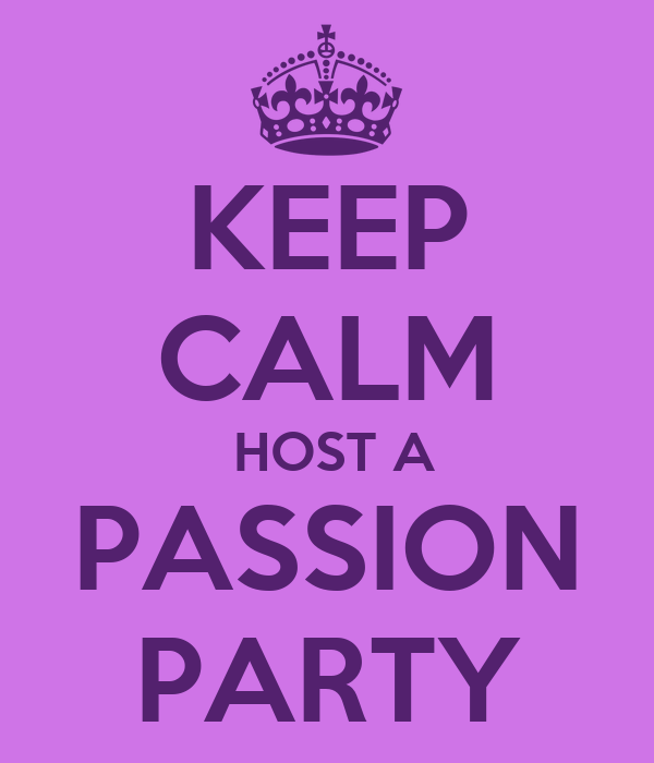 KEEP CALM  HOST A PASSION PARTY