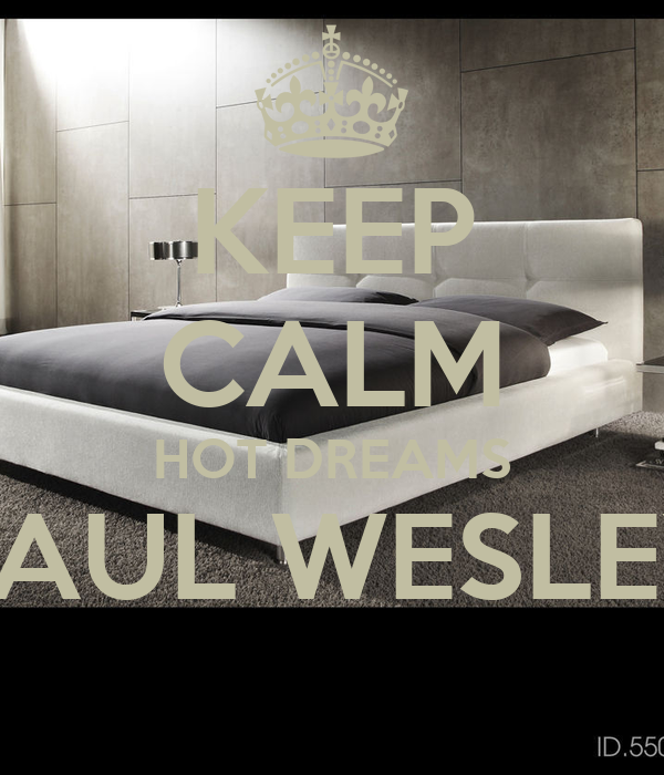 KEEP CALM HOT DREAMS PAUL WESLEY