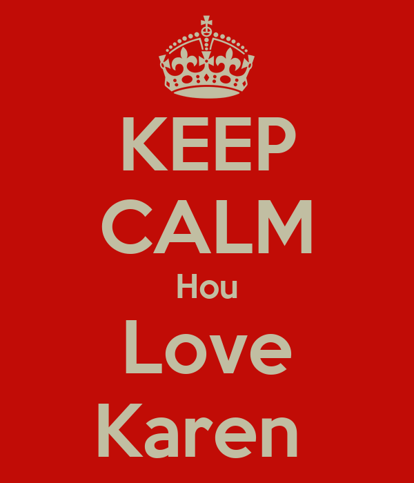 KEEP CALM Hou Love Karen