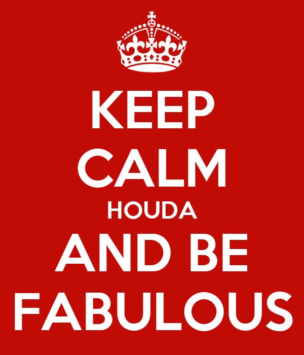 KEEP CALM HOUDA AND BE FABULOUS