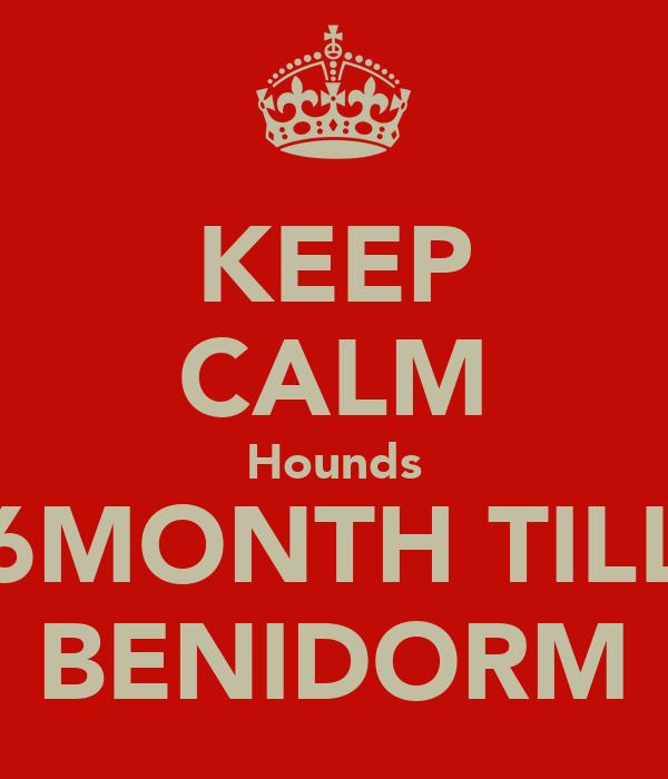 KEEP CALM Hounds 6MONTH TILL BENIDORM