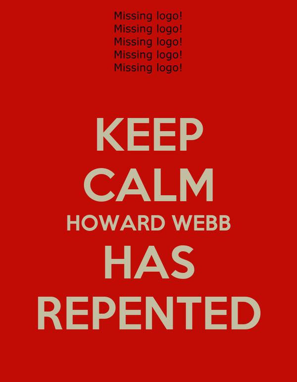 KEEP CALM HOWARD WEBB HAS REPENTED