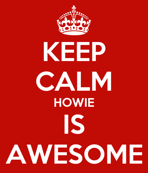 KEEP CALM HOWIE IS AWESOME