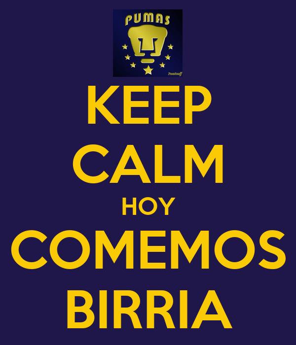 KEEP CALM HOY COMEMOS BIRRIA