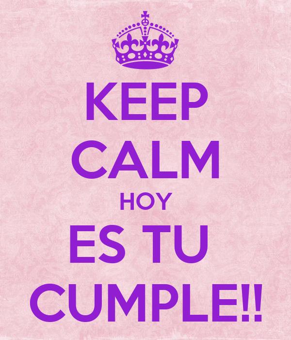 KEEP CALM HOY ES TU  CUMPLE!!