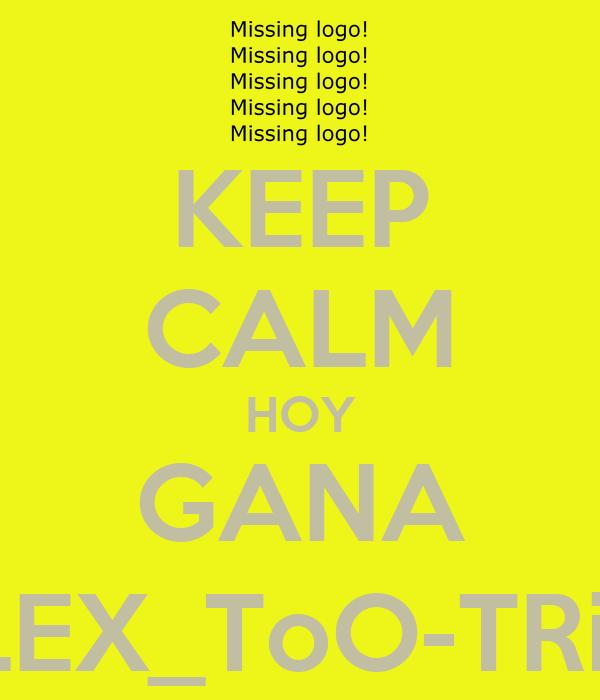 KEEP CALM HOY GANA ALEX_ToO-TRiLL
