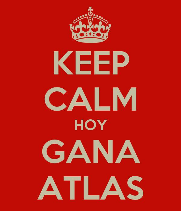 KEEP CALM HOY GANA ATLAS