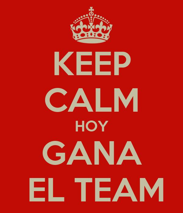 KEEP CALM HOY GANA  EL TEAM