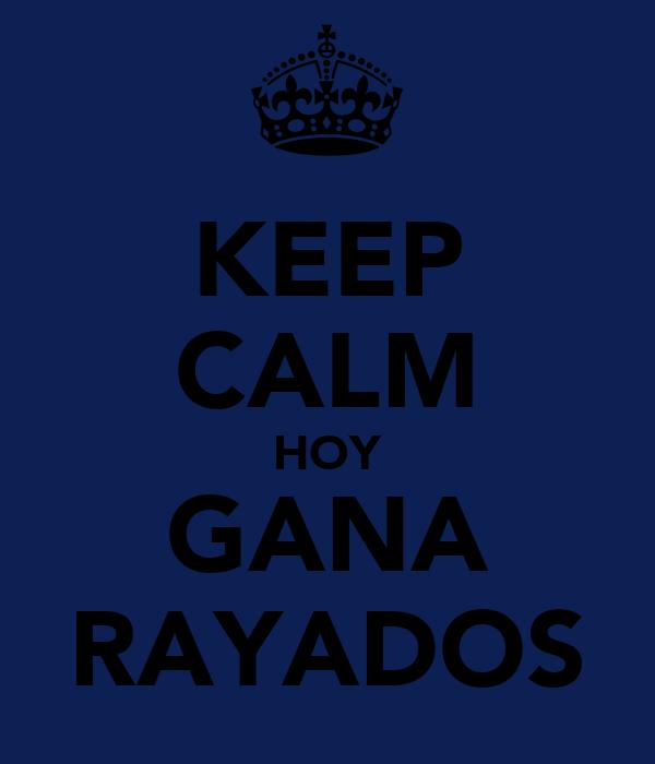KEEP CALM HOY GANA RAYADOS