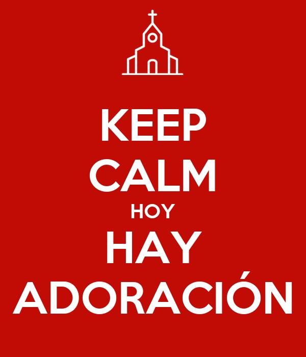 KEEP CALM HOY HAY ADORACIÓN