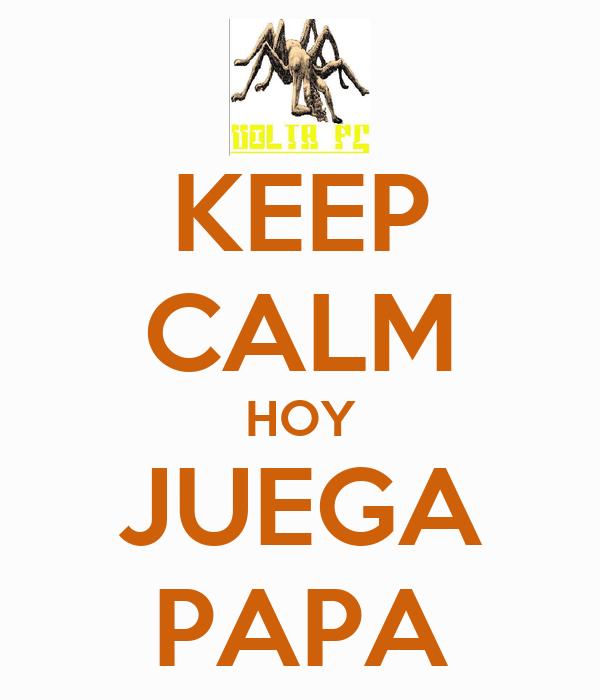 KEEP CALM HOY JUEGA PAPA
