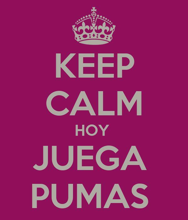 KEEP CALM HOY  JUEGA  PUMAS