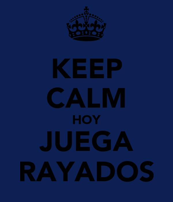 KEEP CALM HOY JUEGA RAYADOS
