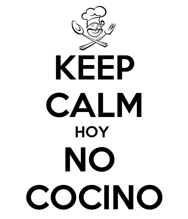 KEEP CALM HOY  NO  COCINO