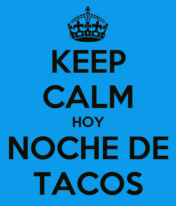 KEEP CALM HOY NOCHE DE TACOS