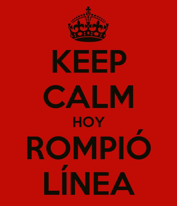 KEEP CALM HOY ROMPIÓ LÍNEA