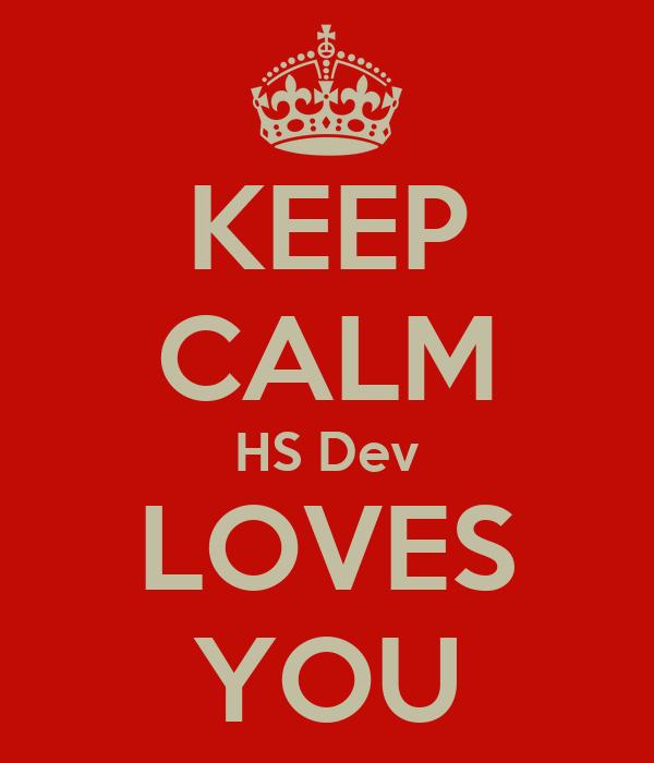 KEEP CALM HS Dev LOVES YOU