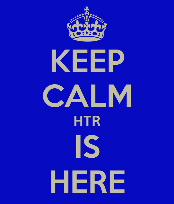 KEEP CALM HTR IS HERE