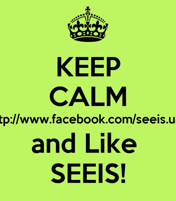KEEP CALM http://www.facebook.com/seeis.uae and Like  SEEIS!