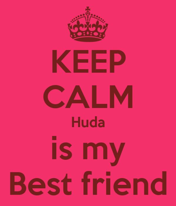 KEEP CALM Huda is my Best friend