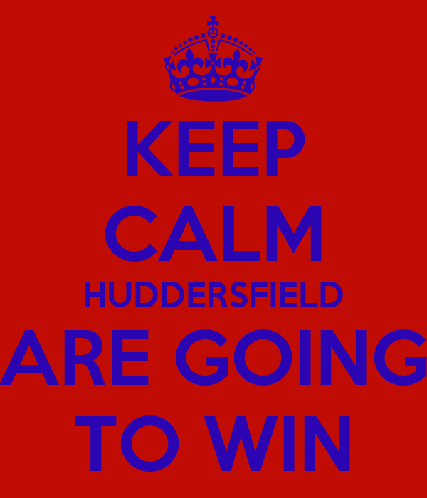 KEEP CALM HUDDERSFIELD ARE GOING TO WIN