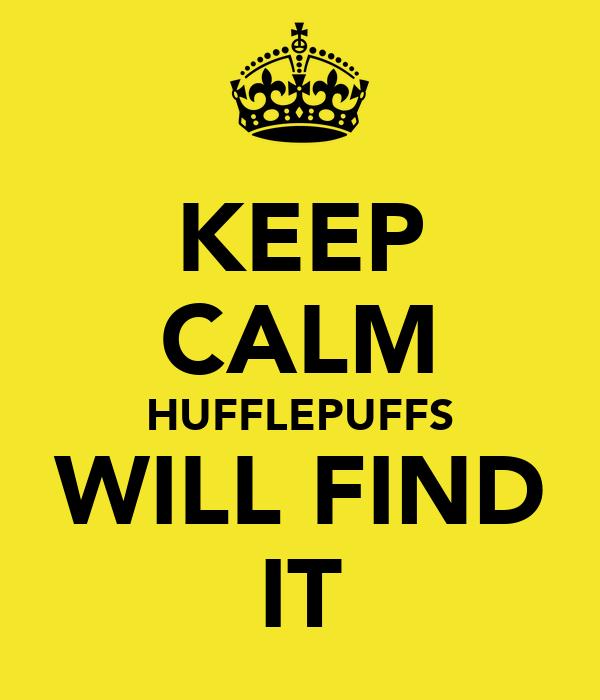 KEEP CALM HUFFLEPUFFS WILL FIND IT