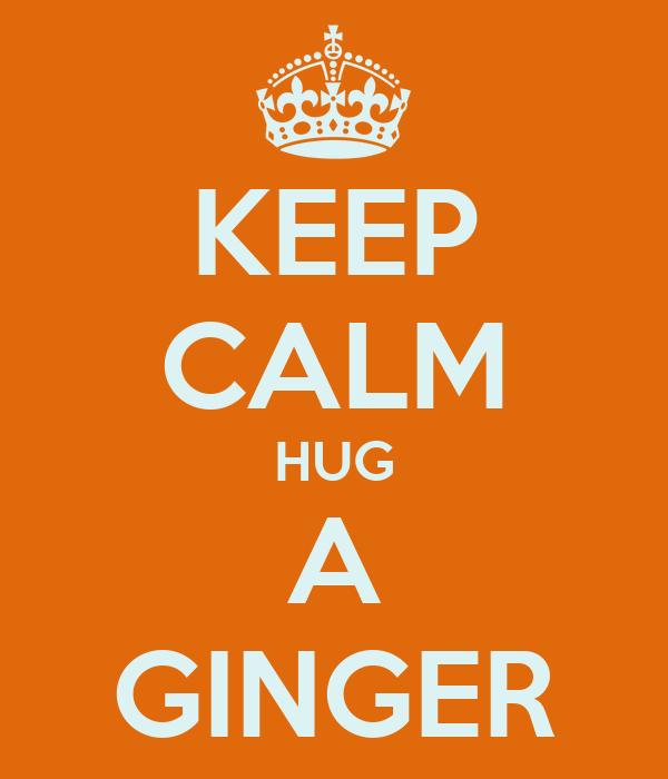 KEEP CALM HUG A GINGER