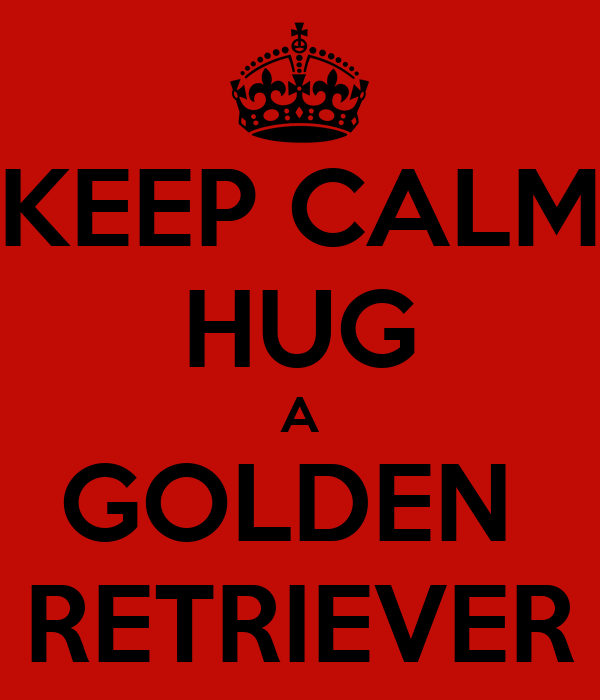 KEEP CALM HUG A GOLDEN  RETRIEVER