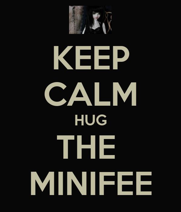 KEEP CALM HUG THE  MINIFEE