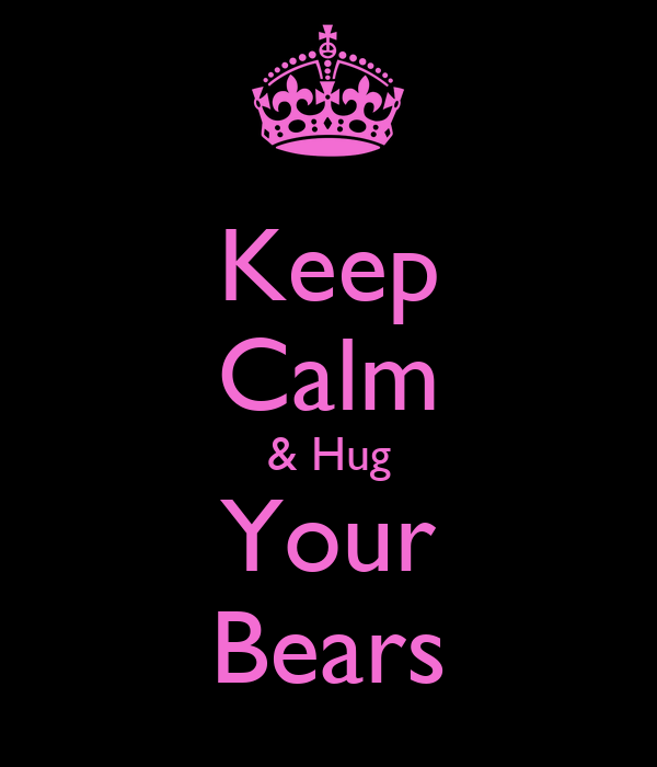 Keep Calm & Hug Your Bears