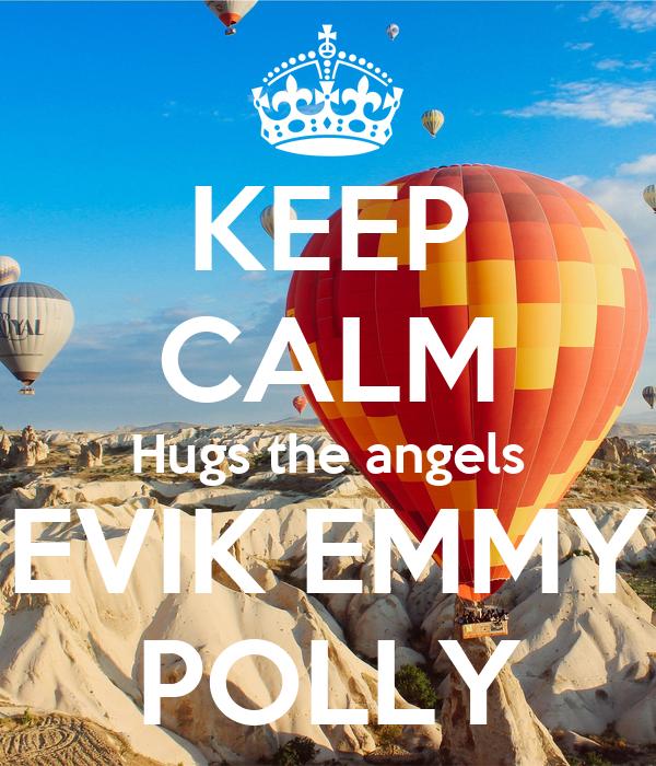 KEEP CALM Hugs the angels EVIK EMMY POLLY