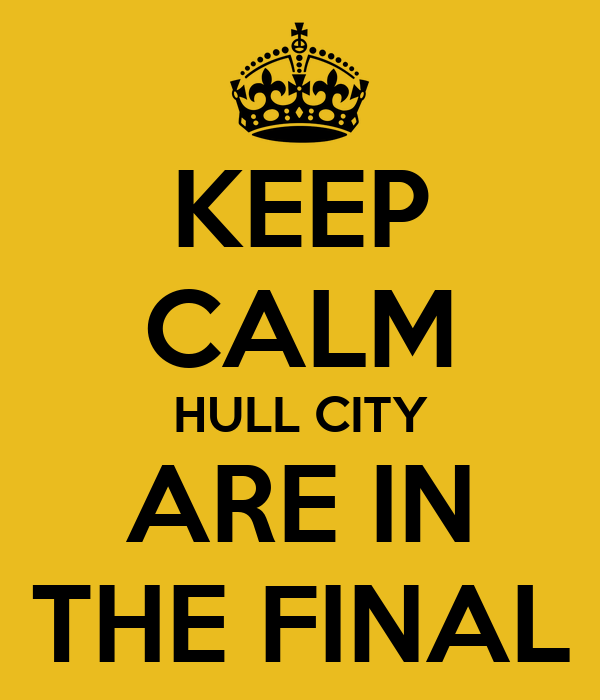 KEEP CALM HULL CITY ARE IN THE FINAL