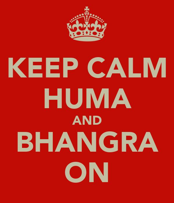 KEEP CALM HUMA AND BHANGRA ON