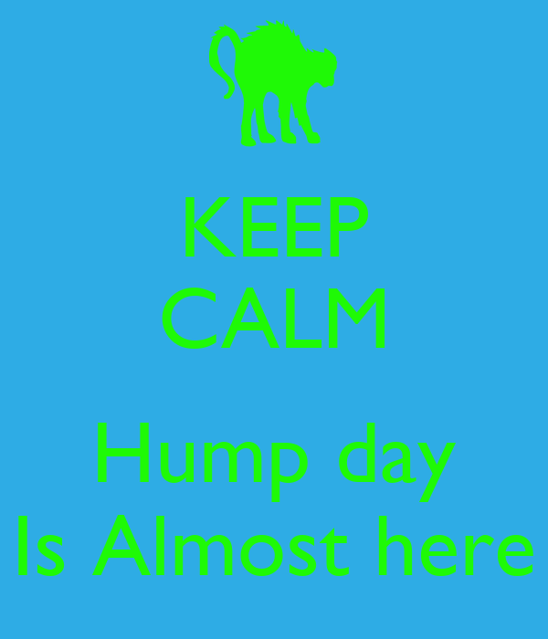 KEEP CALM  Hump day Is Almost here