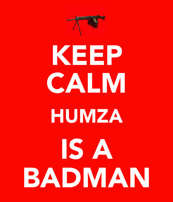 KEEP CALM HUMZA IS A BADMAN