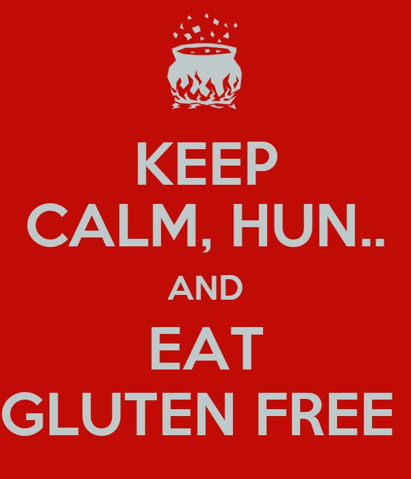KEEP CALM, HUN.. AND EAT GLUTEN FREE