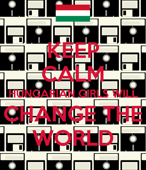 KEEP CALM HUNGARIAN GIRLS WILL CHANGE THE WORLD