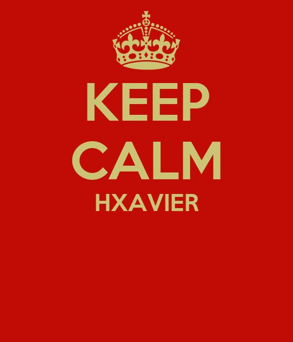 KEEP CALM HXAVIER