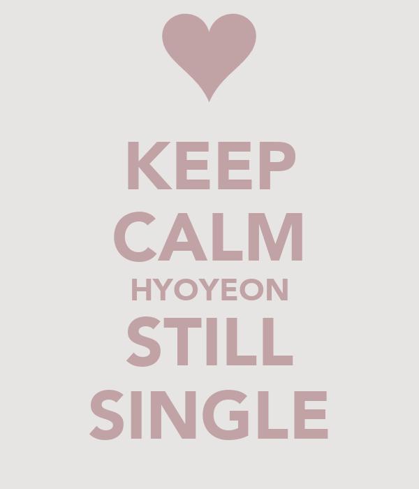 KEEP CALM HYOYEON STILL SINGLE