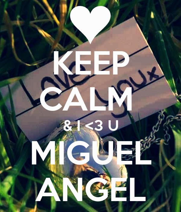 KEEP CALM  & I <3 U MIGUEL ANGEL