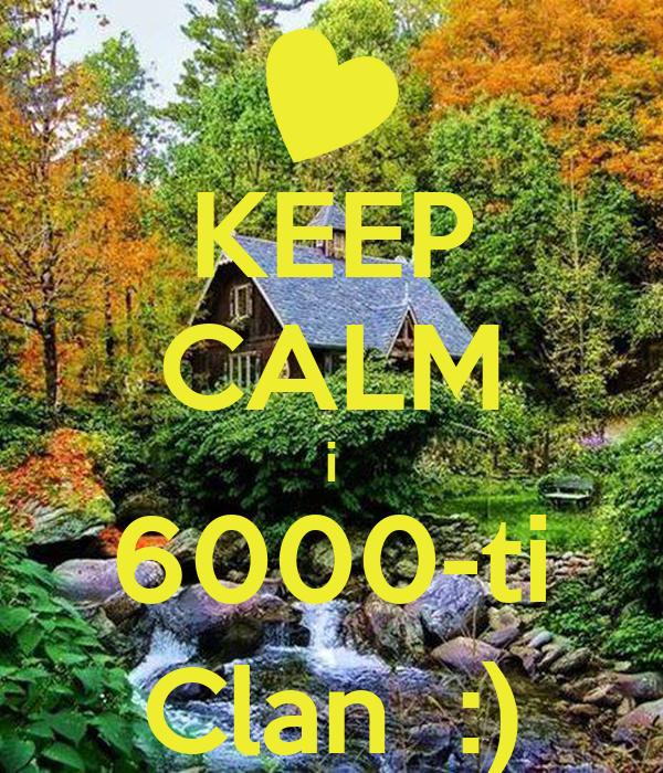 KEEP CALM i 6000-ti Clan  :)