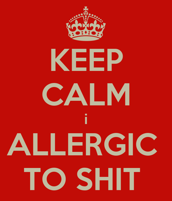 KEEP CALM i ALLERGIC  TO SHIT