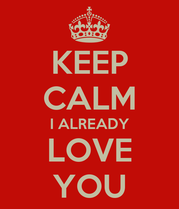 KEEP CALM I ALREADY LOVE YOU
