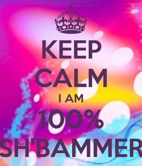 KEEP CALM I AM 100% SH'BAMMER