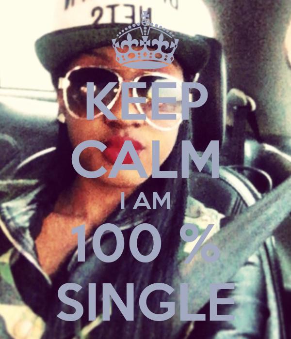 KEEP CALM I AM 100 % SINGLE