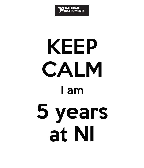 KEEP CALM I am 5 years at NI
