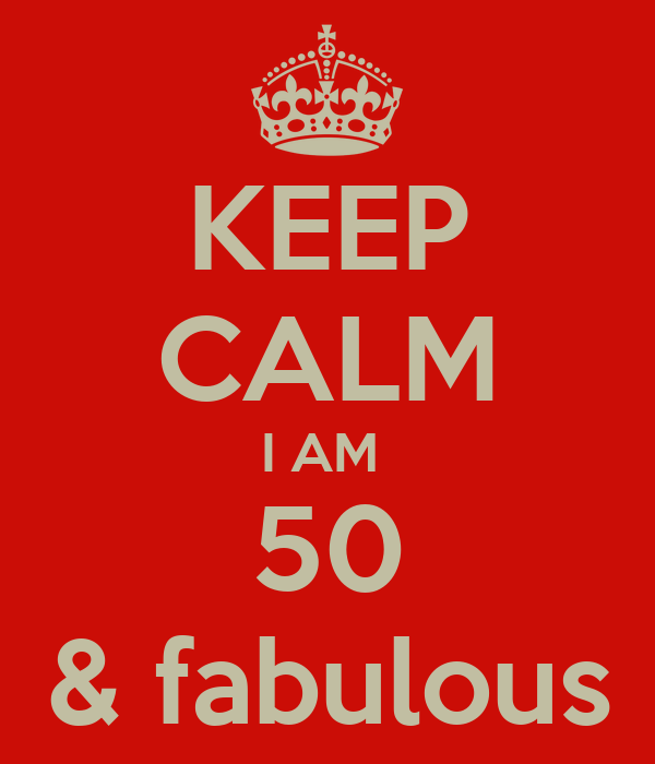 KEEP CALM I AM  50 & fabulous