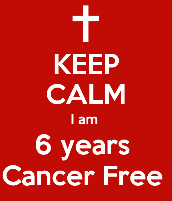 KEEP CALM I am  6 years  Cancer Free
