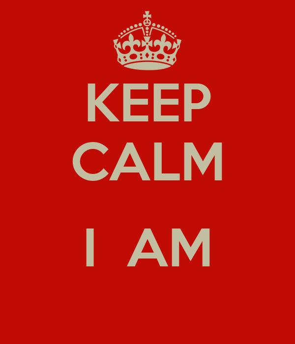 KEEP CALM  I  AM