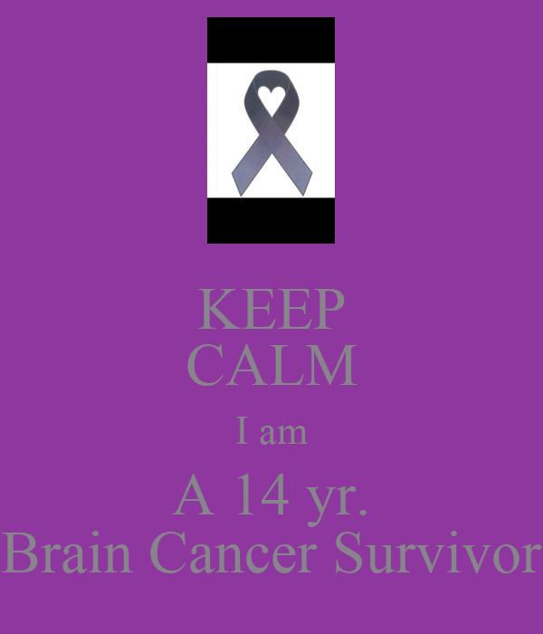 KEEP CALM I am A 14 yr. Brain Cancer Survivor
